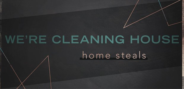 We're Cleaning House: Home Steals